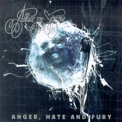 Anger Hate And Fury Ablaze my Sorrow Anger Hate
