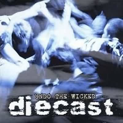 Diecast - Undo The Wicked